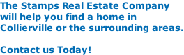 The Stamps Real Estate Company will help you find a home in  Collierville or the surrounding areas.  Contact us Today!